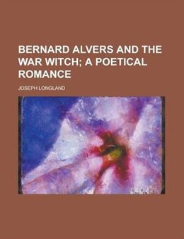 Book Bernard Alvers And The War Witch by Joseph Longland