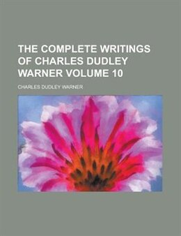 Book The Complete Writings Of Charles Dudley Warner Volume 10 by Charles Dudley Warner