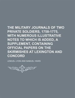 Book The military journals of two private soldiers, 1758-1775, with numerous illustrative notes to which… by Lemuel Lyon