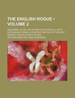 Book The English Rogue (volume 2); Described, In The Life Of Meriton Latroon, A Witty Extravagant. Being… by Richard Head