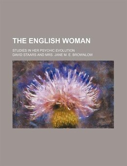 Book The English Woman; Studies In Her Psychic Evolution by David Staars