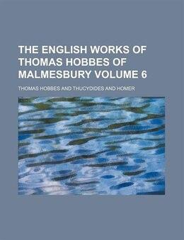 Book The English Works Of Thomas Hobbes Of Malmesbury (volume 6) by Thomas Hobbes