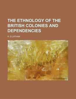 Book The Ethnology of the British Colonies and Dependencies by R. G Latham