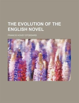 Book The Evolution of the English Novel by Francis Hovey Stoddard