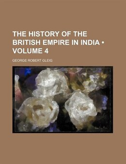Book The History Of The British Empire In India (volume 4) by George Robert Gleig
