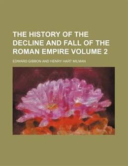 Book The History Of The Decline And Fall Of The Roman Empire Volume 2 by Edward Gibbon