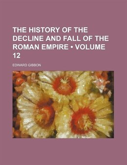 Book The History of the Decline and Fall of the Roman Empire (v. 12) by Edward Gibbon