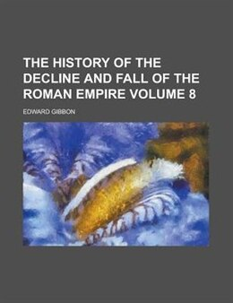 Book The History Of The Decline And Fall Of The Roman Empire Volume 8 by Edward Gibbon