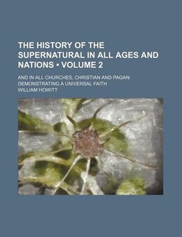 Book The History Of The Supernatural In All Ages And Nations (volume 2); And In All Churches, Christian… by William Howitt