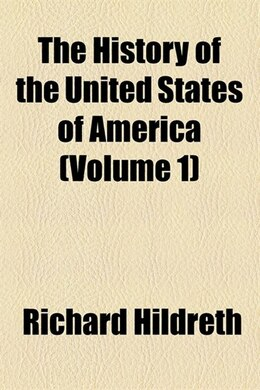 Book The History Of The United States Of America Volume 1: Colonial, 1497-1688. by Richard Hildreth
