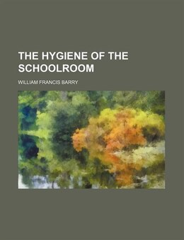 Book The Hygiene of the Schoolroom by William Francis Barry
