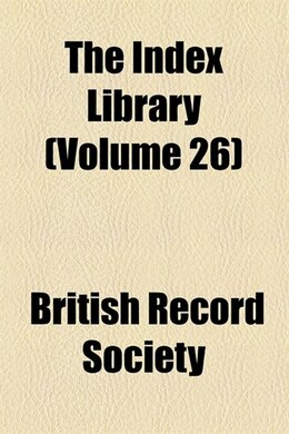 Book The Index Library Volume 26 by British Record Society