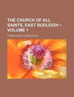 Book The Church Of All Saints, East Budleigh (volume 1) by Thomas Nadauld Brushfield