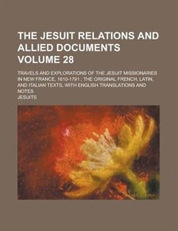 Book The Jesuit Relations And Allied Documents; Travels And Explorations Of The Jesuit Missionaries In… by Reuben Gold Jesuits