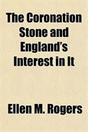 Book The Coronation Stone, And England's Interest In It by Ellen M. Rogers
