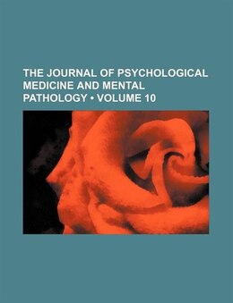 Book The Journal Of Psychological Medicine And Mental Pathology (volume 10) by Forbes Winslow