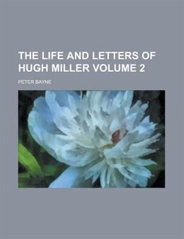 Book The Life And Letters Of Hugh Miller Volume 2 by Peter Bayne