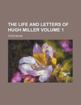 Book The Life And Letters Of Hugh Miller Volume 1 by Peter Bayne