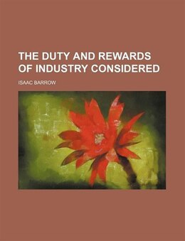 Book The Duty And Rewards Of Industry Considered by Isaac Barrow
