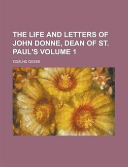 Book The Life And Letters Of John Donne, Dean Of St. Paul's Volume 1 by Edmund Gosse