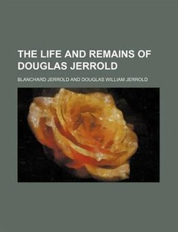 Book The Life And Remains Of Douglas Jerrold by Blanchard Jerrold