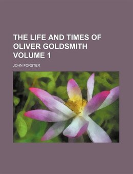 Book The Life And Times Of Oliver Goldsmith Volume 1 by John Forster