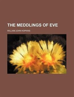 Book The Meddlings Of Eve by William John Hopkins