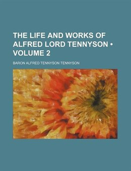 Book The Life And Works Of Alfred Lord Tennyson (volume 2) by Baron Alfred Tennyson Tennyson
