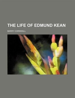 Book The Life Of Edmund Kean (volume 1) by Barry Cornwall
