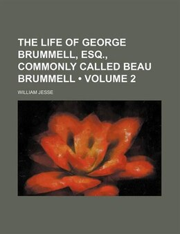 Book The Life Of George Brummell, Esq., Commonly Called Beau Brummell (volume 2) by William Jesse