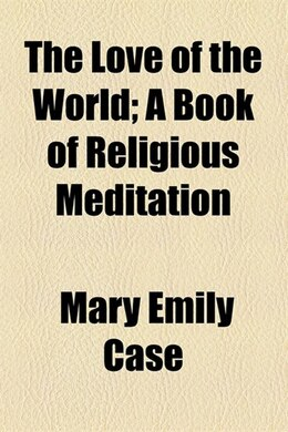 Book The Love of the World by Mary Emily Case