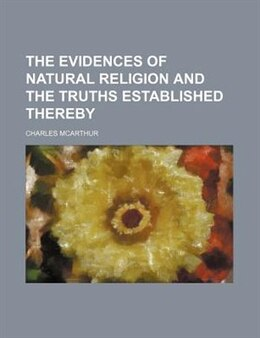 Book The Evidences Of Natural Religion And The Truths Established Thereby by Charles Mcarthur