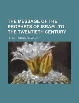 Book The Message of the Prophets of Israel to the Twentieth Century by Herbert Lockwood Willett