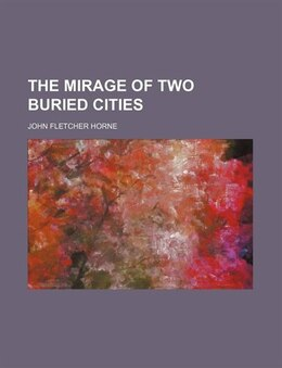 Book The Mirage of Two Buried Cities by John Fletcher Horne