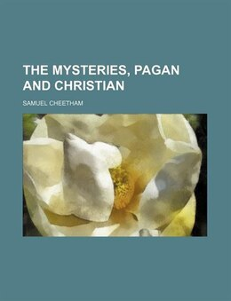 Book The Mysteries, Pagan and Christian by Samuel Cheetham