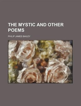 Book The Mystic and Other Poems by Philip James Bailey