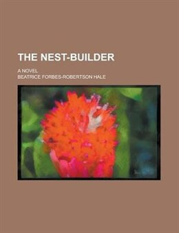Book The Nest-builder; A Novel by Beatrice Forbes-robertson Hale