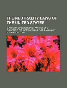 Book The Neutrality Laws of the United States by Charles Ghequiere Fenwick
