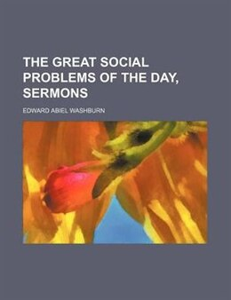 Book The Great Social Problems Of The Day, Sermons by Edward Abiel Washburn