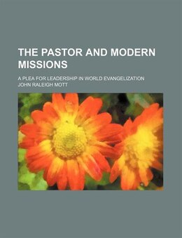 Book The Pastor And Modern Missions; A Plea For Leadership In World Evangelization by John Raleigh Mott