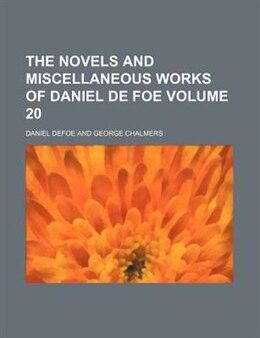 Book The Novels And Miscellaneous Works Of Daniel De Foe Volume 20 by Daniel Defoe