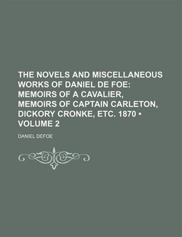 Book The Novels And Miscellaneous Works Of Daniel De Foe (volume 2); Memoirs Of A Cavalier, Memoirs Of… by Daniel Defoe