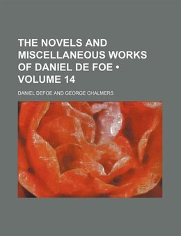 Book The Novels And Miscellaneous Works Of Daniel De Foe (volume 14) by Daniel Defoe