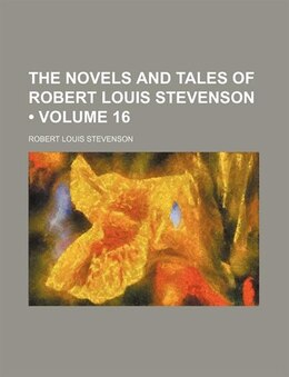 Book The Novels And Tales Of Robert Louis Stevenson (volume 16) by Robert Louis Stevenson