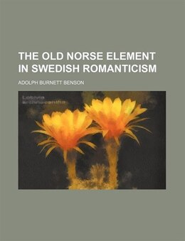 Book The Old Norse Element In Swedish Romanticism (volume 18) by Adolph Burnett Benson