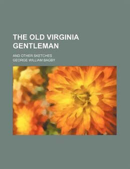 Book The Old Virginia Gentleman; And Other Sketches by George William Bagby