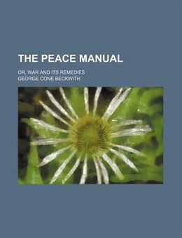 Book The Peace Manual; Or, War And Its Remedies by George Cone Beckwith