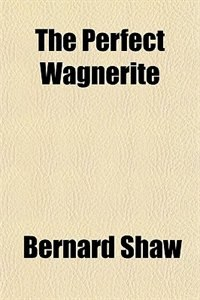Book The Perfect Wagnerite by Bernard Shaw