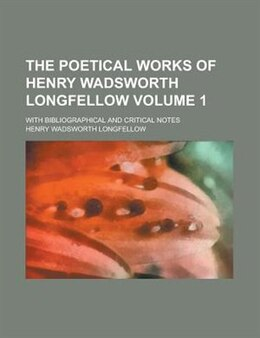 Book The Poetical Works Of Henry Wadsworth Longfellow (volume 1); With Bibliographical And Critical Notes by Henry Wadsworth Longfellow