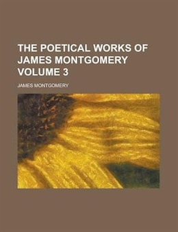 Book The Poetical Works Of James Montgomery Volume 3 by James Montgomery
